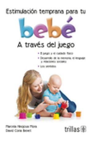 ESTIMULACION TEMPRANA PARA TU BEBE. A TRAVES DEL JUEGO / 2 ED.