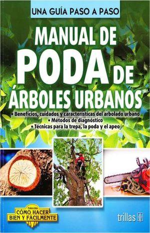 MANUAL DE PODA DE ARBOLES URBANOS. COMO HACER BIEN Y FACILMENTE. UNA GUIA PASO A PASO