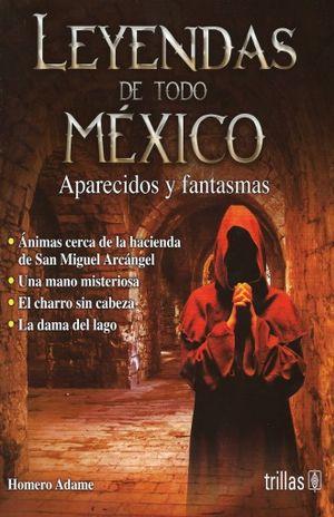 LEYENDAS DE TODO MEXICO. APARECIDOS Y FANTASMAS