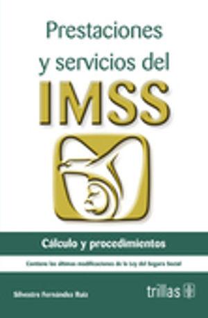 PRESTACIONES Y SERVICIOS DEL IMSS. CALCULO Y PROCEDIMIENTOS. CONTIENE LAS ULTIMAS MODIFICACIONES DE LA LEY DEL SEGURO SOCIAL / 6 ED.