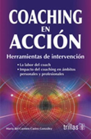 COACHING EN ACCION. HERRAMIENTAS DE INTERVENCION / 2 ED.