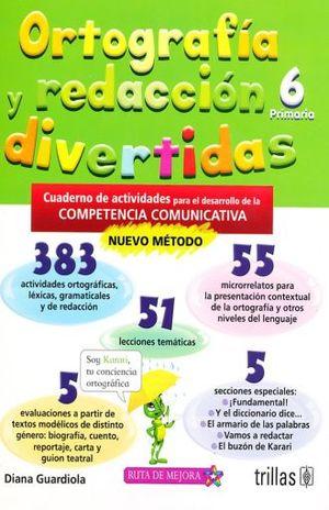 ORTOGRAFIA Y REDACCION DIVERTIDAS 6. CUADERNO DE ACTIVIDADES PARA EL DESARROLLO DE LA COMPETENCIA COMUNICATIVA. PRIMARIA