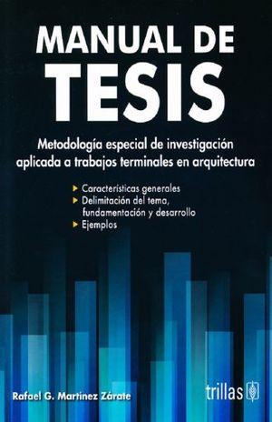 MANUAL DE TESIS. METODOLOGIA ESPECIAL DE INVESTIGACION APLICADA A TRABAJOS TERMINALES EN ARQUITECTURA
