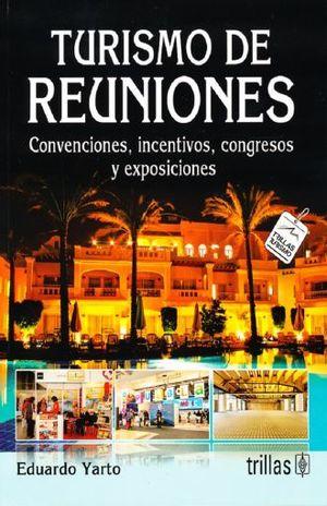 TURISMO DE REUNIONES. CONVENCIONES INCENTIVOS CONGRESOS Y EXPOSICIONES / 3 ED.