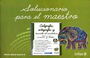 SOLUCIONARIO PARA EL MAESTRO. CALIGRAFIA ORTOGRAFIA Y DESARROLLO DEL VOCABULARIO METODOS CON LETRA CURSIVA Y SCRIPT 6. PRIMARIA