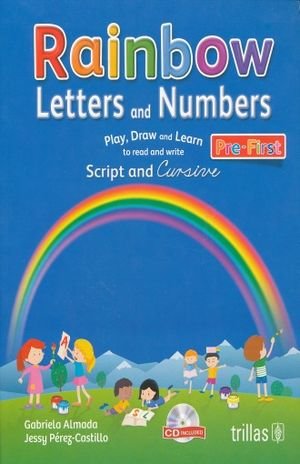 RAINBOW LETTERS AND NUMBERS. PLAY DRAW AND LEARN TO READ AND WRITE SCRIPT AND CURSIVE PRE-FIRST (CD INCLUDED)