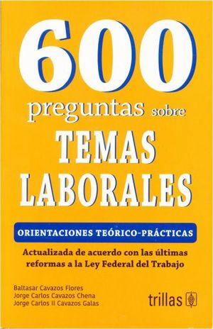 600 PREGUNTAS SOBRE TEMAS LABORALES. ORIENTACIONES TEORICO PRACTICAS