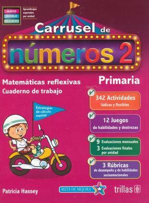 CARRUSEL DE NUMEROS 2. CUADERNO DE TRABAJO MATEMATICAS REFLEXIVAS PRIMARIA(NUEVO MODELO EDUCATIVO)
