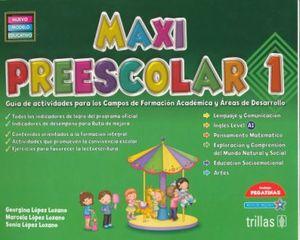 MAXI PREESCOLAR 1  GUIA DE ACTIVIDADES PARA LOS CAMPOS DE FORMACION ACADEMICA Y AREAS DE DESARROLLO INCLUYE PEGATINAS