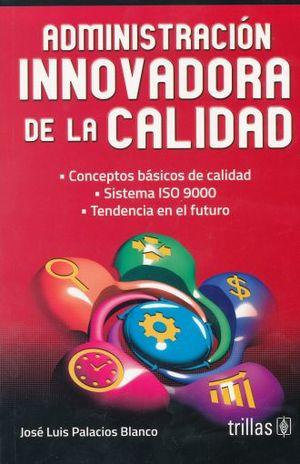 ADMINISTRACION INNOVADORA DE LA CALIDAD / 3 ED.