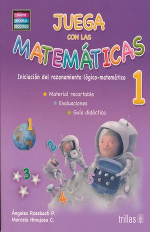JUEGA CON LAS MATEMATICAS 1. INICIACION DEL RAZONAMIENTO LOGICO MATEMATICO / 8 ED.