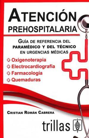 ATENCION PREHOSPITALARIA. GUIA DE REFERENCIA DEL PARAMEDICO Y DEL TECNICO EN URGENCIAS / 2 ED.