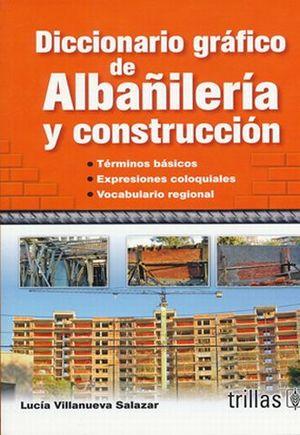 DICCIONARIO GRAFICO DE ALBAÑILERIA Y CONSTRUCCION / 2 ED.