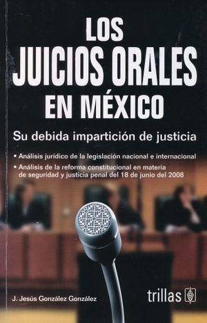 JUICIOS ORALES EN MEXICO, LOS. SU DEBIDA IMPARTICION DE JUSTICIA / 2 ED.