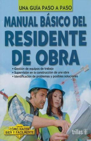 MANUAL BASICO DEL RESIDENTE DE OBRA. UNA GUIA PASO A PASO