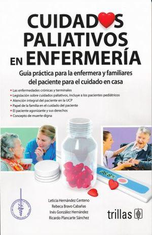 CUIDADOS PALIATIVOS EN ENFERMERIA. GUIA PRACTICA PARA LA ENFERMERA Y FAMILIARES DEL PACIENTE PARA EL CUIDADO EN CASA / 2 ED.