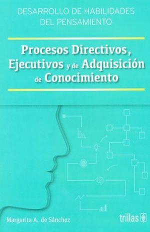 PROCESOS DIRECTIVOS EJECUTIVOS Y DE ADQUISICION DE CONOCIMIENTO / 2 ED.