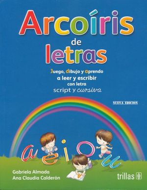ARCOIRIS DE LETRAS. JUEGOS DIBUJO Y APRENDO A LEER Y ESCRIBIR CON LETRA SCRIPT Y CURSIVA / 7 ED.