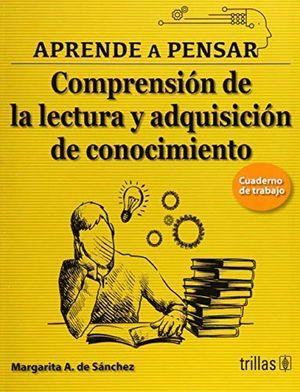 APRENDE A PENSAR. COMPRENSION DE LA LECTURA Y ADQUISICION DE CONOCIMIENTO CUADERNO DE TRABAJO 4 / 2 ED.