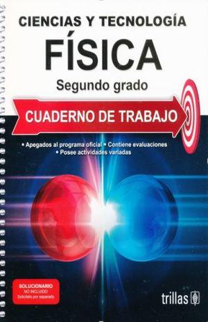 CIENCIA Y TECNOLOGIA. FISICA SEGUNDO GRADO (CUADERNO DE TRABAJO)
