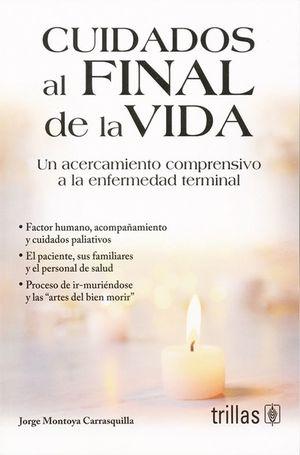 CUIDADOS AL FINAL DE LA VIDA. UN ACERCAMIENTO COMPRENSIVO A LA ENFERMEDAD TERMINAL / 2 ED.