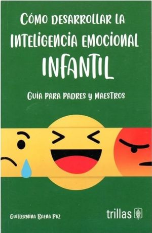 Cómo desarrollar la inteligencia emocional infantil. Guía para padres y maestros