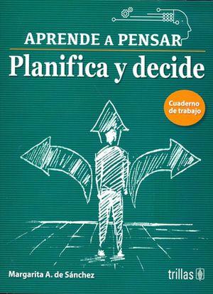 Planifica y decide. Aprende a pensar / 2 ed.
