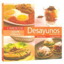 LAROUSSE DESAYUNOS MEXICANOS/ PD.