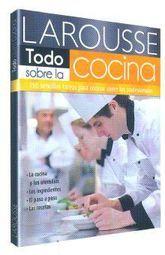 LAROUSSE TODO SOBRE LA COCINA. 150 SENCILLAS TAREAS PARA COCINAR COMO LOS PROFESIONALES