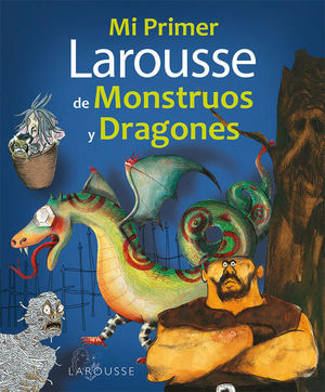 MI PRIMER LAROUSSE DE MONSTRUOS Y DRAGONES