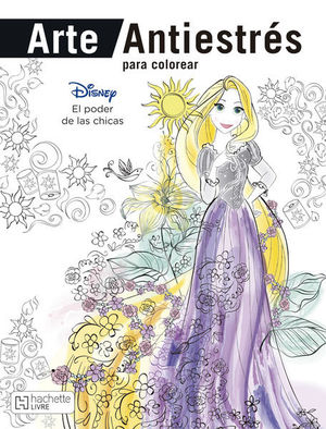 DISNEY EL PODER DE LAS CHICAS. ARTE ANTIESTRES PARA COLOREAR