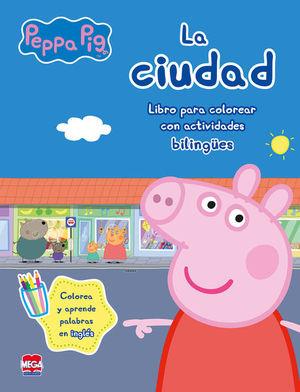 PEPPA PIG LA CIUDAD. LIBRO PARA COLOREAR CON ACTIVIDADES BILINGUES