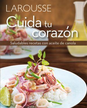 CUIDA TU CORAZON. SALUDABLES RECETAS CON ACEITE DE CANOLA