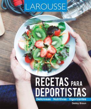 RECETAS PARA DEPORTISTAS. DELICIOSAS NUTRITIVAS VIGORIZANTES