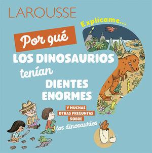 Explícame... por qué los dinosaurios tenían dientes enormes y muchas otras preguntas sobre los dinosaurios / pd.