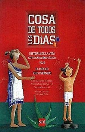 COSA DE TODOS LOS DIAS. HISTORIA DE LA VIDA COTIDIANA EN MEXICO / VOL. I. EL MEXICO PREHISPANICO