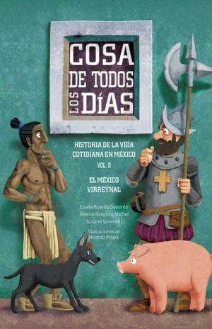 COSA DE TODOS LOS DIAS. HISTORIA DE LA VIDA COTIDIANA EN MEXICO / VOL. II. MEXICO VIRREINAL
