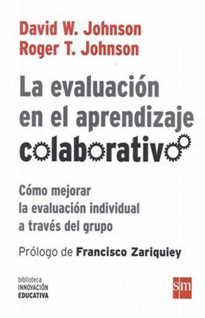 EVALUACION EN EL APRENDIZAJE COLABORATIVO, LA. COMO MEJORAR LA EVALUACION INDIVIDUAL A TRAVES DEL GRUPO