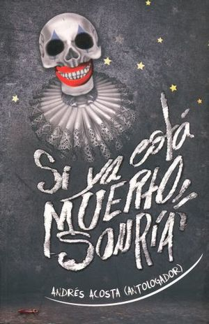 SI YA ESTA MUERTO SONRIA / 2 ED. / LORAN