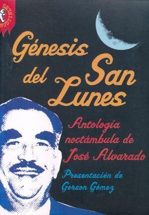 GENESIS DEL SAN LUNES. ANTOLOGIA NOCTAMBULA DE JOSE ALVARADO