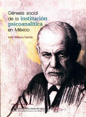 GENESIS SOCIAL DE LA INSTITUCION PSICOANALITICA EN MEXICO