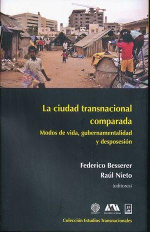 CIUDAD TRASNACIONAL COMPARADA, LA. MODOS DE VIDA GUBERNAMENTALIDAD Y DESPOSESION