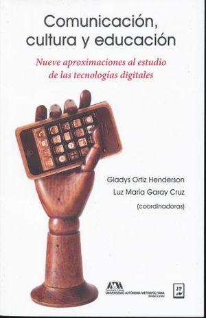 COMUNICACION CULTURA Y EDUCACION. NUEVE APROXIMACIONES AL ESTUDIO DE LAS TECNOLOGIAS DIGITALES