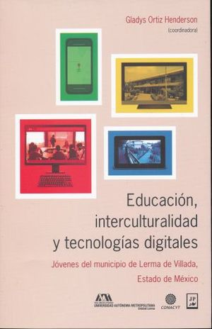 EDUCACION INTERCULTURALIDAD Y TECNOLOGIAS DIGITALES. JOVENES DEL MUNICIPIO DE LERMA DE VILLADA ESTADO DE MEXICO