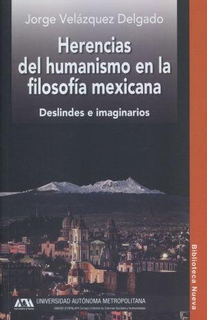 HERENCIAS DEL HUMANISMO EN LA FILOSOFIA MEXICANA. DESLINDES E IMAGINARIOS