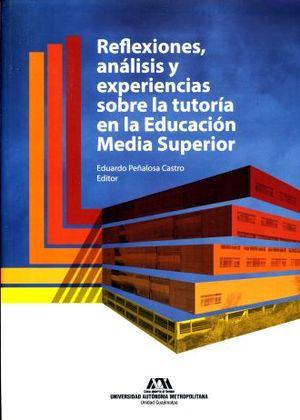 REFLEXIONES ANALISIS Y EXPERIENCIAS SOBE LA TUTORIA EN LA EDUCACION MEDIA SUPERIOR