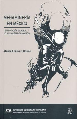 MEGAMINERIA EN MEXICO. EXPLOTACION LABORAL Y ACUMULACION DE GANANCIA