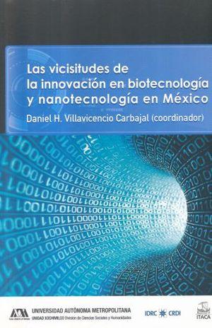 VICISITUDES DE LA INNOVACION EN BIOTECNOLOGIA Y NANOTECNOLOGIA EN MEXICO, LAS