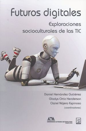 FUTUROS DIGITALES. EXPLORACIONES SOCIOCULTURALES DE LAS TIC