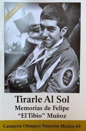 "Tirarle Al Sol. Memorias de Felipe ""El Tibio"" Muñoz / 2 ed."
